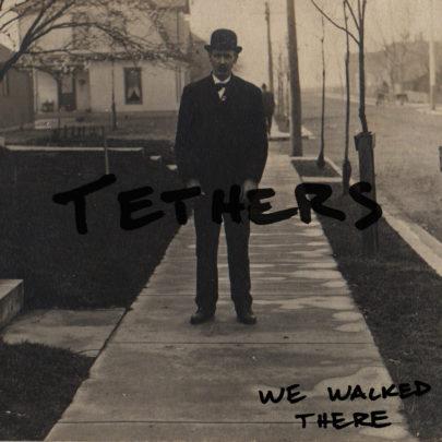 tethers-wewalkedthere
